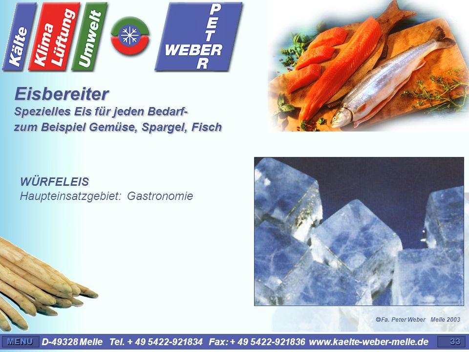 D-49328 Melle Tel. + 49 5422-921834 Fax: + 49 5422-921836 www.kaelte-weber-melle.deMENU33 WÜRFELEIS Haupteinsatzgebiet: Gastronomie Eisbereiter Spezie