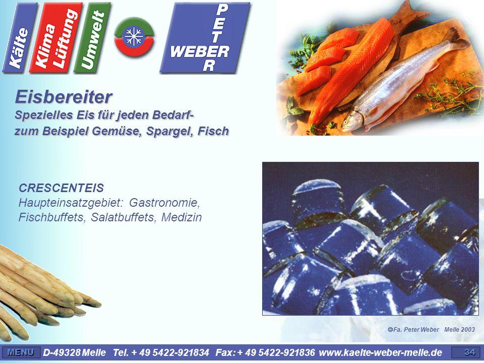 D-49328 Melle Tel. + 49 5422-921834 Fax: + 49 5422-921836 www.kaelte-weber-melle.deMENU34 CRESCENTEIS Haupteinsatzgebiet: Gastronomie, Fischbuffets, S