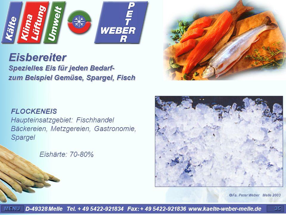 D-49328 Melle Tel. + 49 5422-921834 Fax: + 49 5422-921836 www.kaelte-weber-melle.deMENU35 FLOCKENEIS Haupteinsatzgebiet: Fischhandel Bäckereien, Metzg
