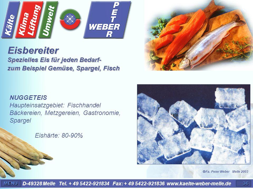 D-49328 Melle Tel. + 49 5422-921834 Fax: + 49 5422-921836 www.kaelte-weber-melle.deMENU36 NUGGETEIS Haupteinsatzgebiet: Fischhandel Bäckereien, Metzge