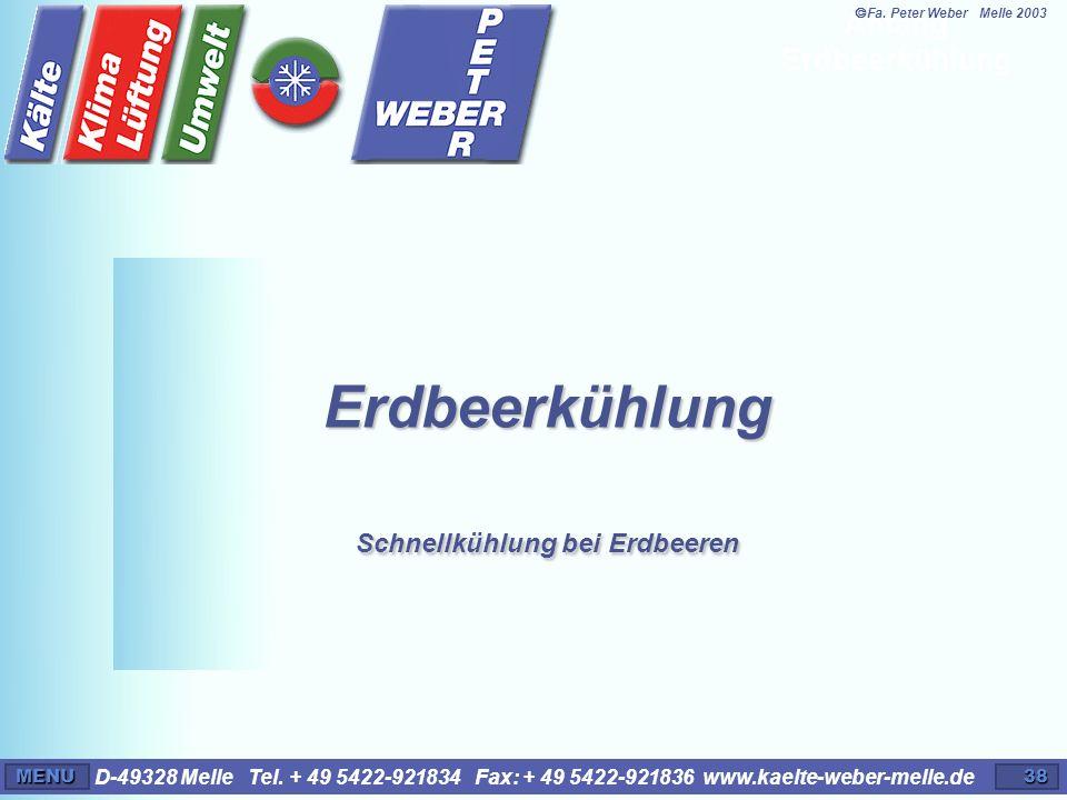 D-49328 Melle Tel. + 49 5422-921834 Fax: + 49 5422-921836 www.kaelte-weber-melle.deMENU38 Erdbeerkühlung Schnellkühlung bei Erdbeeren Anfang Erdbeerkü