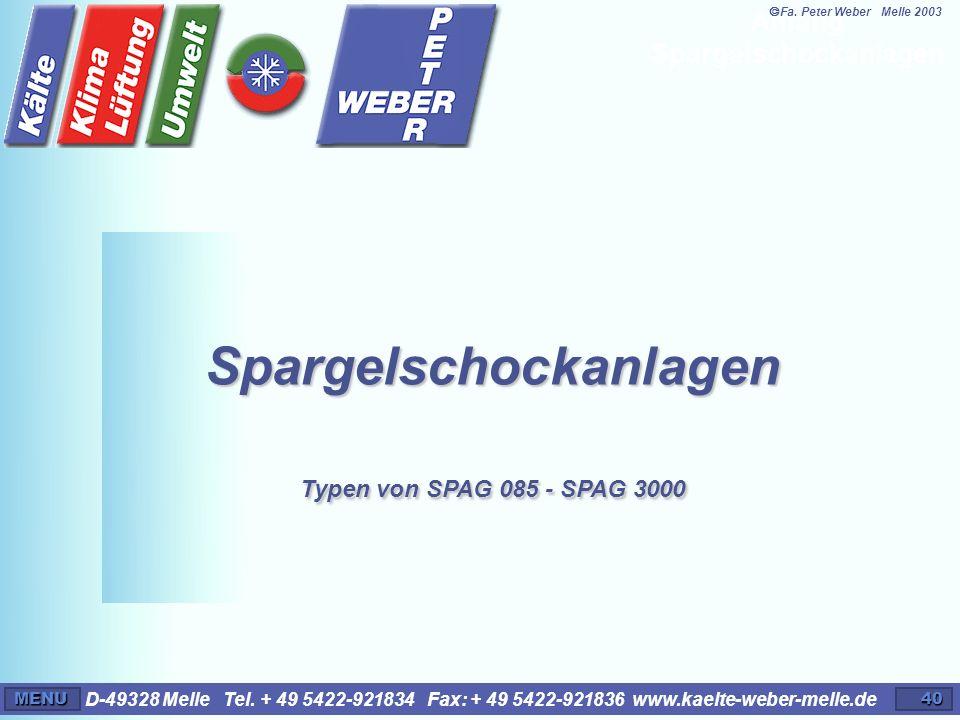 D-49328 Melle Tel. + 49 5422-921834 Fax: + 49 5422-921836 www.kaelte-weber-melle.deMENU40 Spargelschockanlagen Typen von SPAG 085 - SPAG 3000 Anfang S