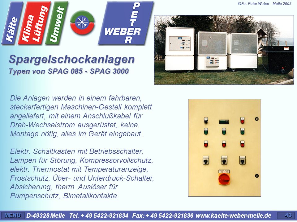 D-49328 Melle Tel. + 49 5422-921834 Fax: + 49 5422-921836 www.kaelte-weber-melle.deMENU43 Spargelschockanlagen Typen von SPAG 085 - SPAG 3000 Die Anla