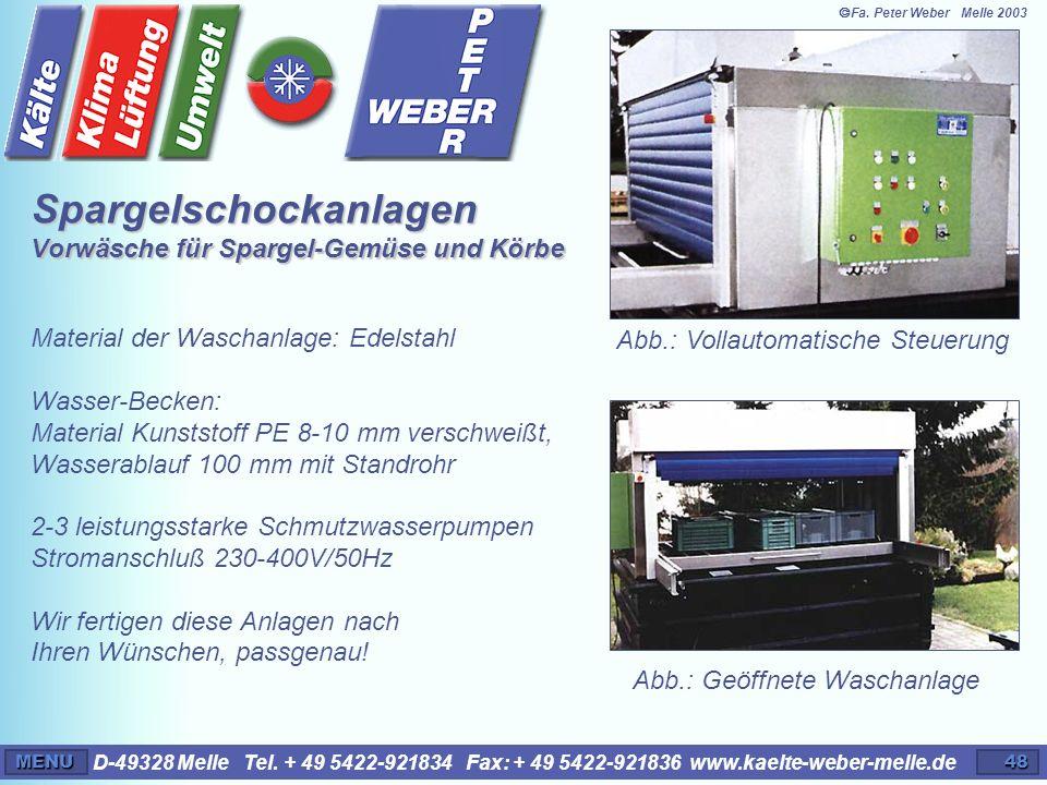 D-49328 Melle Tel. + 49 5422-921834 Fax: + 49 5422-921836 www.kaelte-weber-melle.deMENU48 Material der Waschanlage: Edelstahl Wasser-Becken: Material