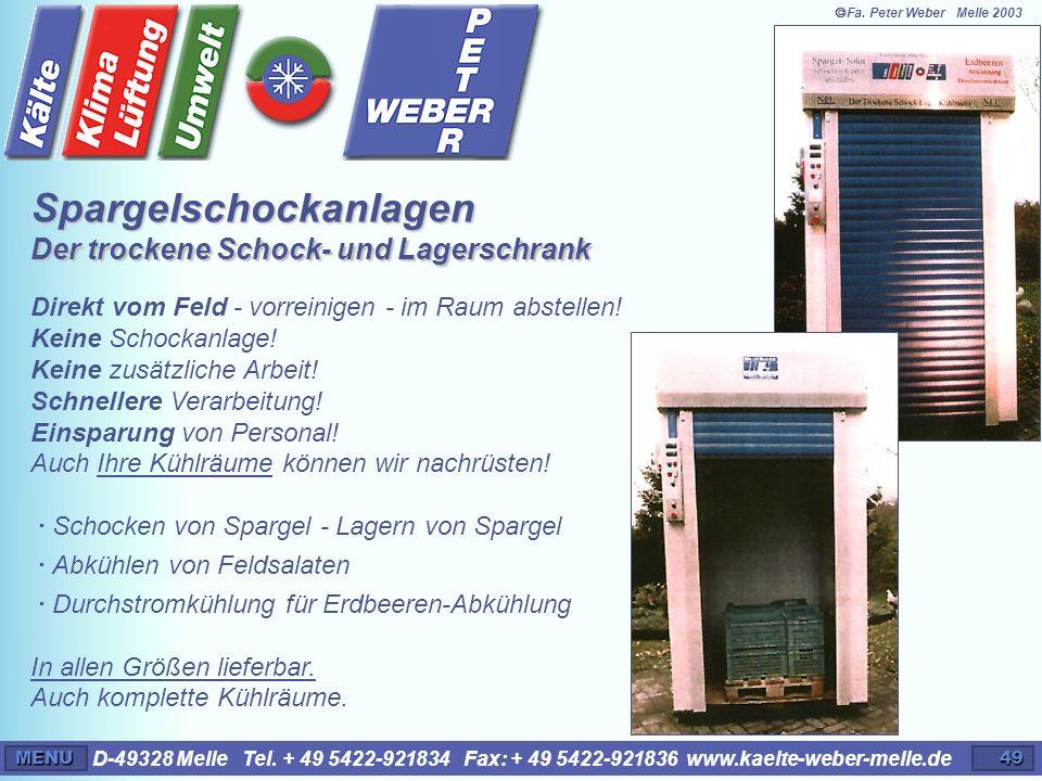 D-49328 Melle Tel. + 49 5422-921834 Fax: + 49 5422-921836 www.kaelte-weber-melle.deMENU49 Direkt vom Feld - vorreinigen - im Raum abstellen! Keine Sch