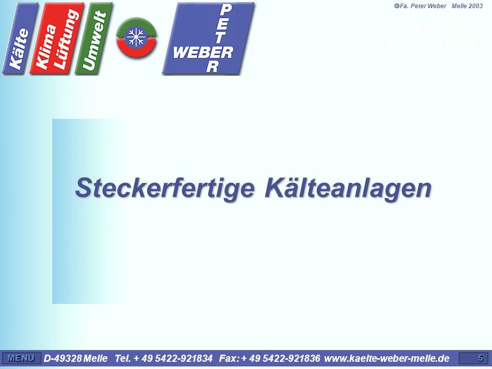 D-49328 Melle Tel. + 49 5422-921834 Fax: + 49 5422-921836 www.kaelte-weber-melle.deMENU5 Steckerfertige Kälteanlagen Anfang: Steckerfertige Kälteanlag