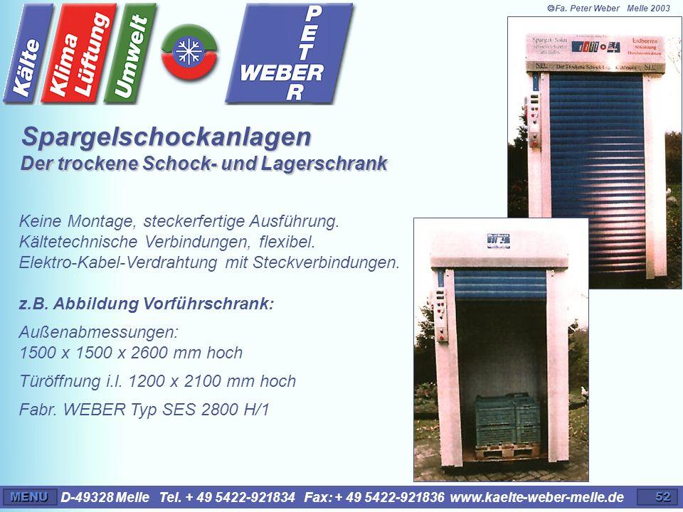 D-49328 Melle Tel. + 49 5422-921834 Fax: + 49 5422-921836 www.kaelte-weber-melle.deMENU52 Keine Montage, steckerfertige Ausführung. Kältetechnische Ve