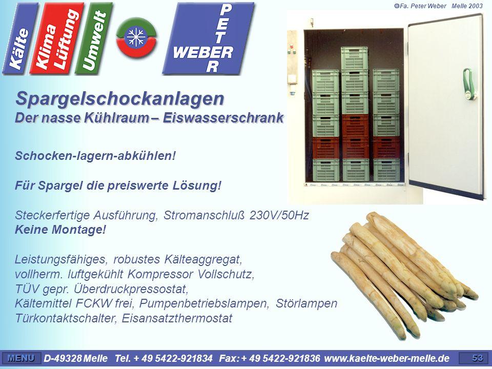 D-49328 Melle Tel. + 49 5422-921834 Fax: + 49 5422-921836 www.kaelte-weber-melle.deMENU53 Schocken-lagern-abkühlen! Für Spargel die preiswerte Lösung!
