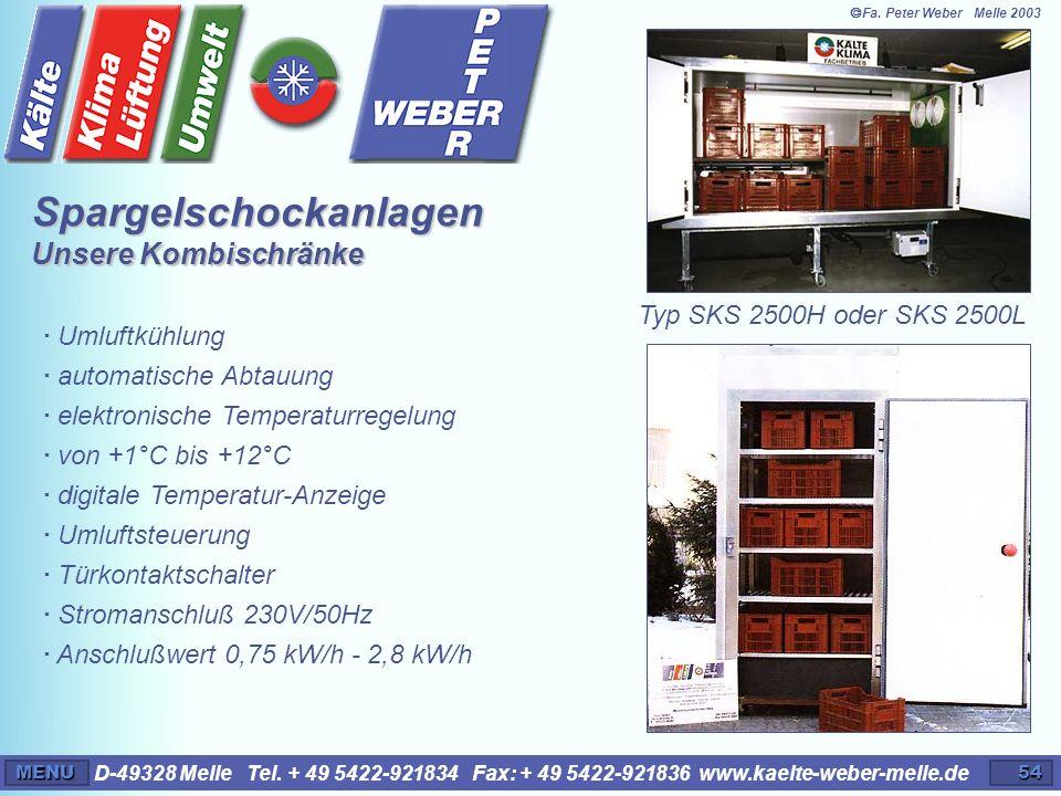 D-49328 Melle Tel. + 49 5422-921834 Fax: + 49 5422-921836 www.kaelte-weber-melle.deMENU54 Spargelschockanlagen Unsere Kombischränke Typ SKS 2500H oder