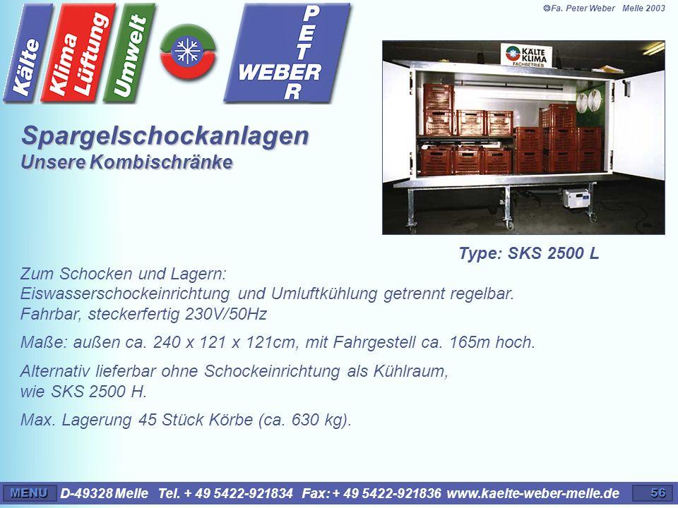 D-49328 Melle Tel. + 49 5422-921834 Fax: + 49 5422-921836 www.kaelte-weber-melle.deMENU56 Type: SKS 2500 L Zum Schocken und Lagern: Eiswasserschockein