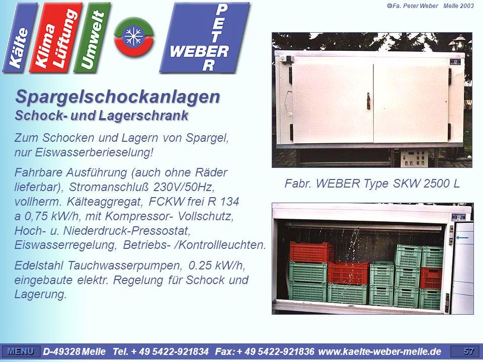 D-49328 Melle Tel. + 49 5422-921834 Fax: + 49 5422-921836 www.kaelte-weber-melle.deMENU57 Zum Schocken und Lagern von Spargel, nur Eiswasserberieselun