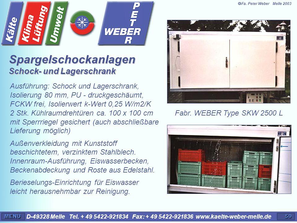 D-49328 Melle Tel. + 49 5422-921834 Fax: + 49 5422-921836 www.kaelte-weber-melle.deMENU59 Ausführung: Schock und Lagerschrank, Isolierung 80 mm, PU -