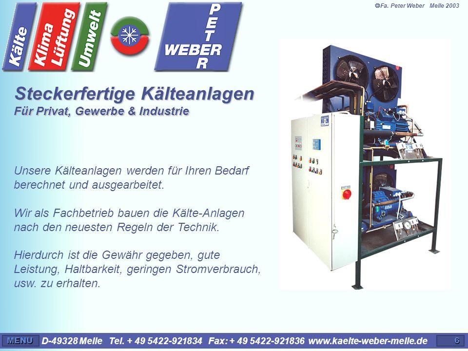 D-49328 Melle Tel. + 49 5422-921834 Fax: + 49 5422-921836 www.kaelte-weber-melle.deMENU6 Unsere Kälteanlagen werden für Ihren Bedarf berechnet und aus