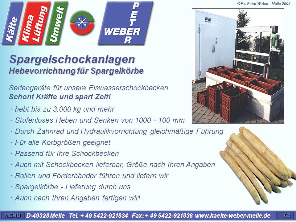D-49328 Melle Tel. + 49 5422-921834 Fax: + 49 5422-921836 www.kaelte-weber-melle.deMENU60 Spargelschockanlagen Hebevorrichtung für Spargelkörbe Serien