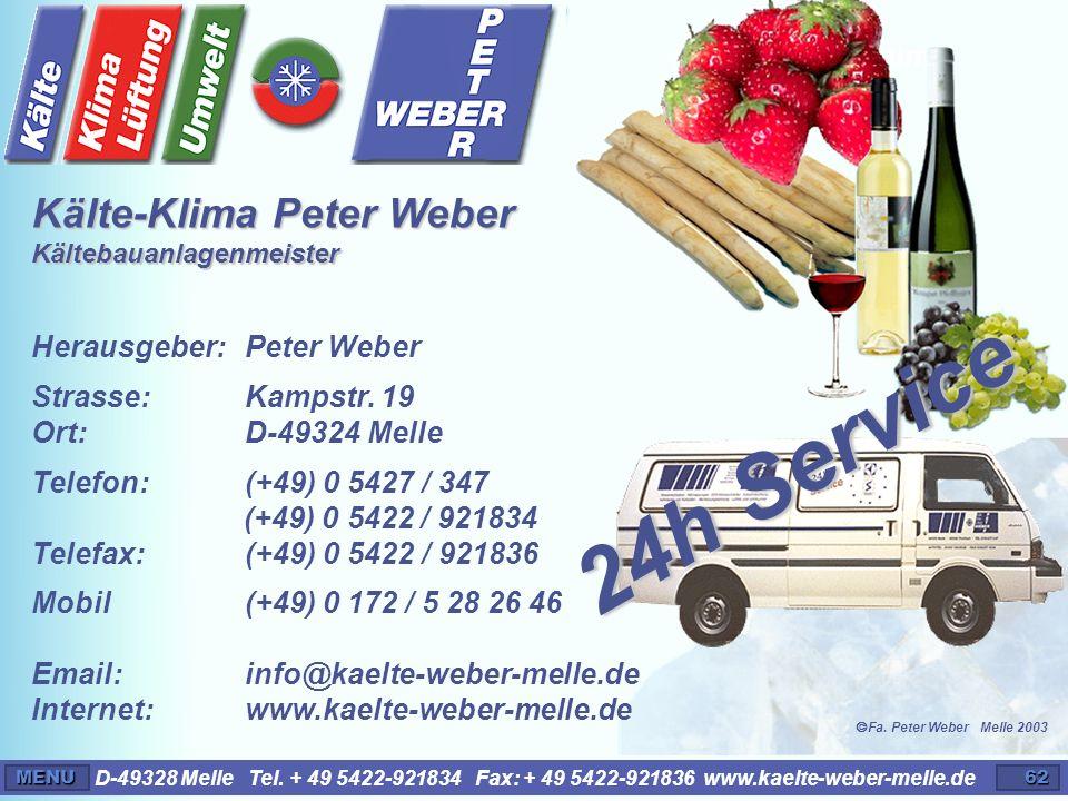 D-49328 Melle Tel. + 49 5422-921834 Fax: + 49 5422-921836 www.kaelte-weber-melle.deMENU62 Impressum Herausgeber: Peter Weber Strasse:Kampstr. 19 Ort: