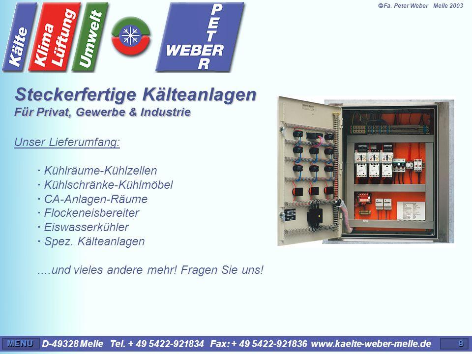 D-49328 Melle Tel. + 49 5422-921834 Fax: + 49 5422-921836 www.kaelte-weber-melle.deMENU8 Unser Lieferumfang: · Kühlräume-Kühlzellen · Kühlschränke-Küh