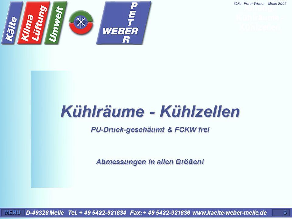 D-49328 Melle Tel. + 49 5422-921834 Fax: + 49 5422-921836 www.kaelte-weber-melle.deMENU9 Kühlräume - Kühlzellen PU-Druck-geschäumt & FCKW frei Abmessu