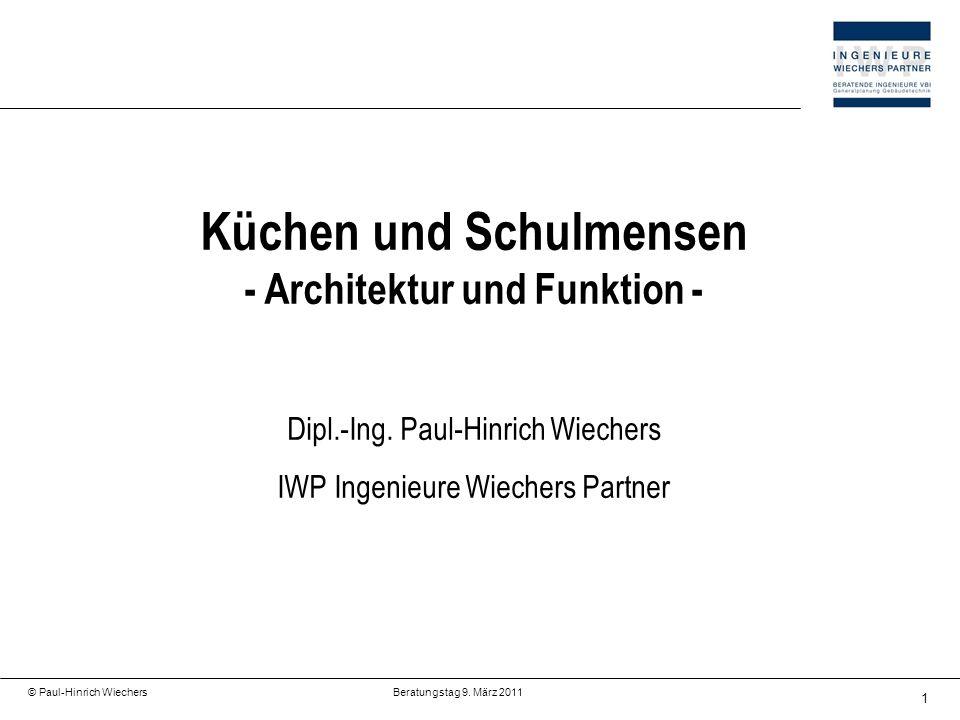 1 © Paul-Hinrich Wiechers Beratungstag 9. März 2011 Küchen und Schulmensen - Architektur und Funktion - Dipl.-Ing. Paul-Hinrich Wiechers IWP Ingenieur