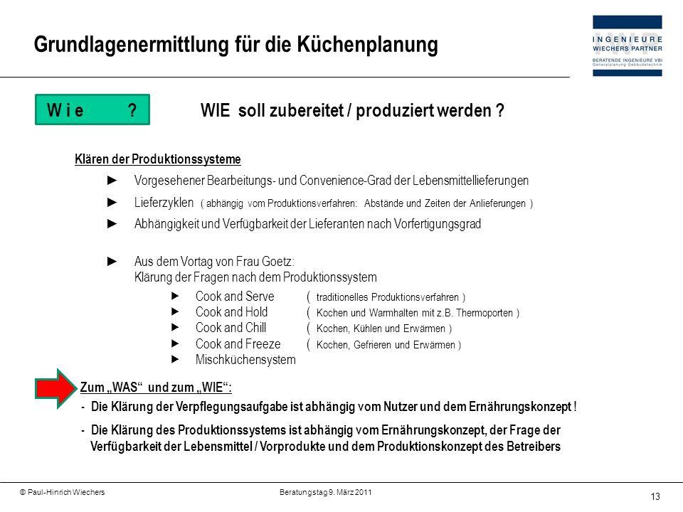 13 © Paul-Hinrich Wiechers Beratungstag 9. März 2011 W i e?WIE soll zubereitet / produziert werden ? Klären der Produktionssysteme Vorgesehener Bearbe