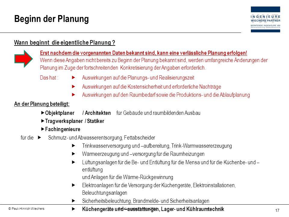 17 © Paul-Hinrich Wiechers Beratungstag 9. März 2011 Wann beginnt die eigentliche Planung ? Erst nachdem die vorgenannten Daten bekannt sind, kann ein