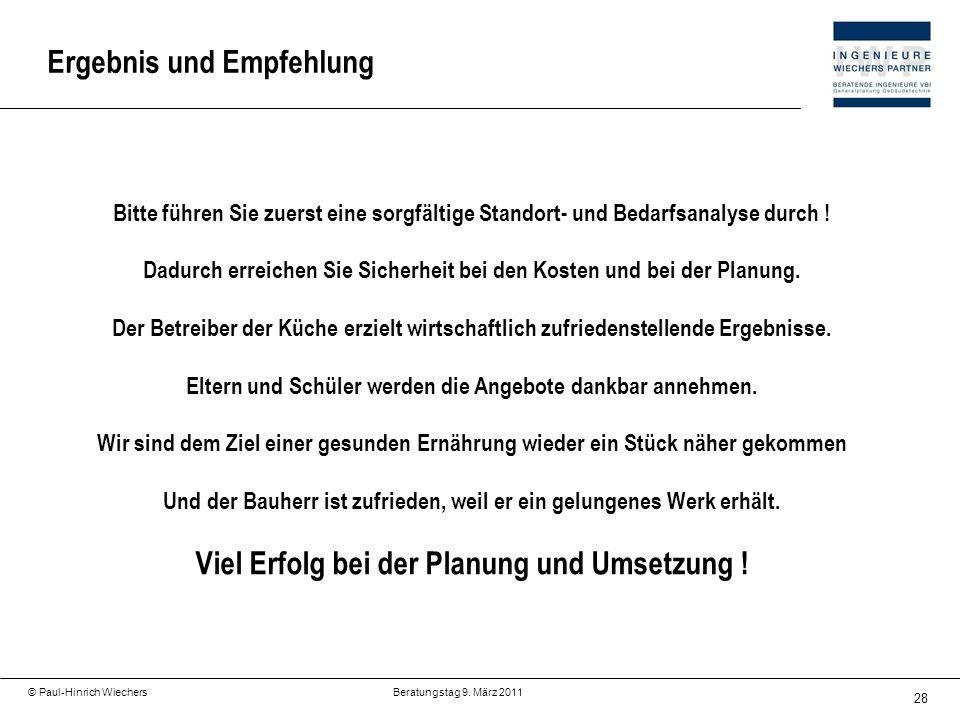 28 © Paul-Hinrich Wiechers Beratungstag 9. März 2011 Ergebnis und Empfehlung Bitte führen Sie zuerst eine sorgfältige Standort- und Bedarfsanalyse dur