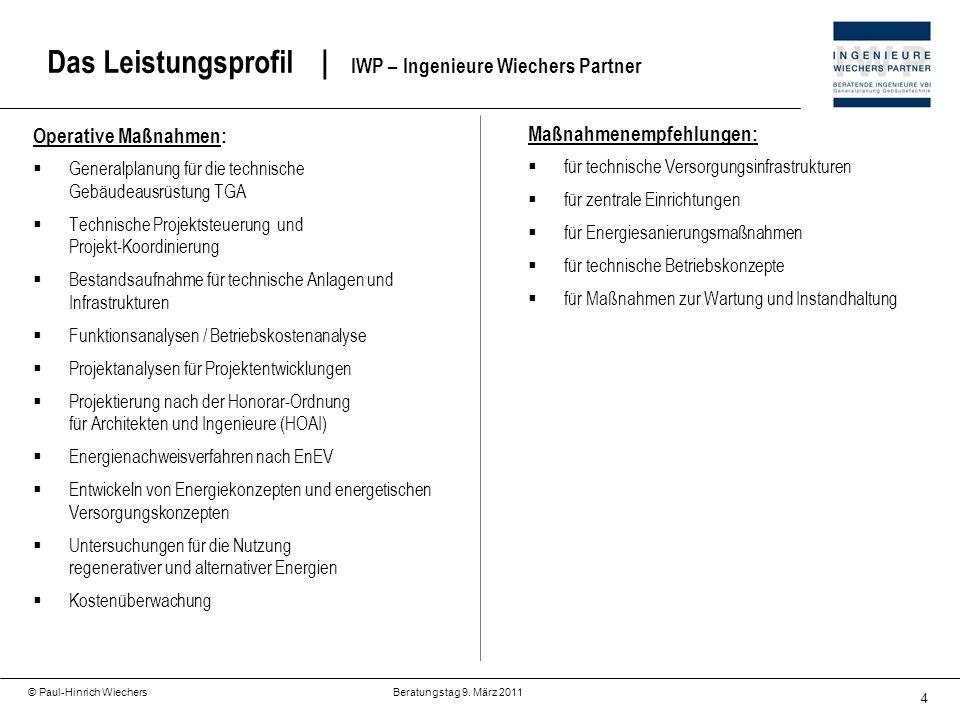 4 © Paul-Hinrich Wiechers Beratungstag 9. März 2011 Das Leistungsprofil   IWP – Ingenieure Wiechers Partner Operative Maßnahmen: Generalplanung für di