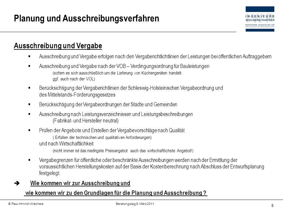 8 © Paul-Hinrich Wiechers Beratungstag 9. März 2011 Planung und Ausschreibungsverfahren Ausschreibung und Vergabe Ausschreibung und Vergabe erfolgen n
