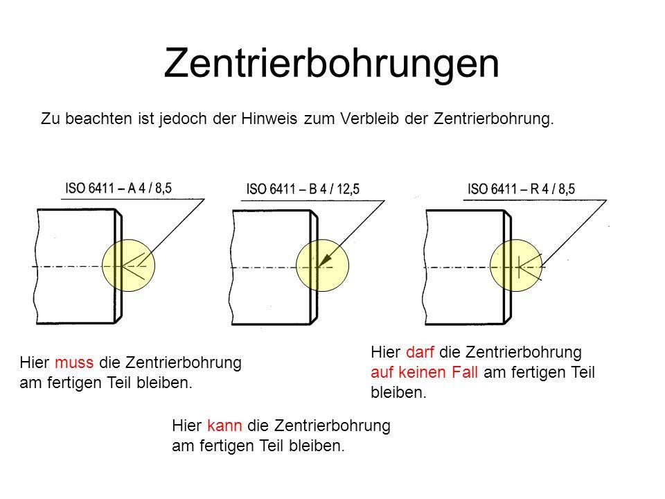 Zentrierbohrungen Zu beachten ist jedoch der Hinweis zum Verbleib der Zentrierbohrung. Hier muss die Zentrierbohrung am fertigen Teil bleiben. Hier ka