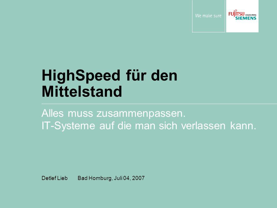 HighSpeed für den Mittelstand Alles muss zusammenpassen. IT-Systeme auf die man sich verlassen kann. Detlef Lieb Bad Homburg, Juli 04, 2007
