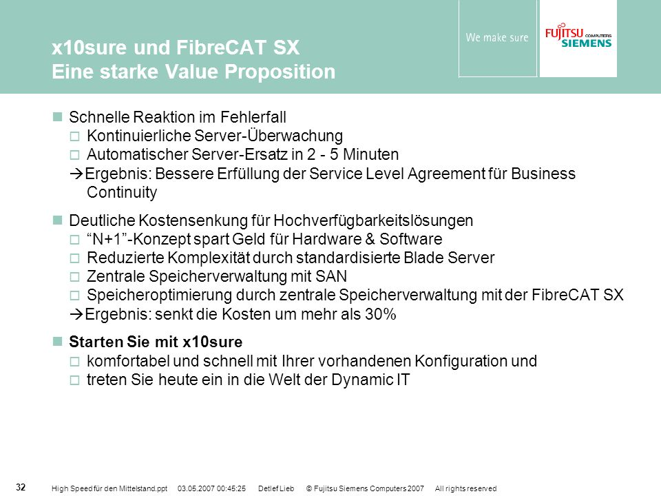 High Speed für den Mittelstand.ppt 03.05.2007 00:45:25 Detlef Lieb © Fujitsu Siemens Computers 2007 All rights reserved 32 x10sure und FibreCAT SX Ein