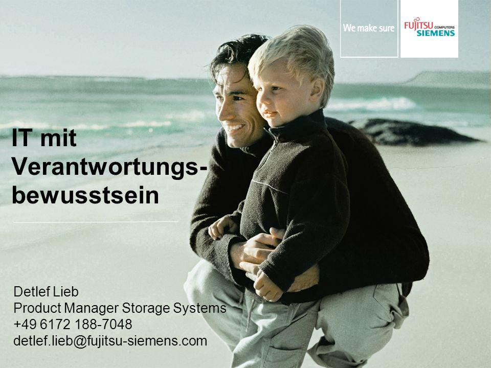 IT mit Verantwortungs- bewusstsein Detlef Lieb Product Manager Storage Systems +49 6172 188-7048 detlef.lieb@fujitsu-siemens.com