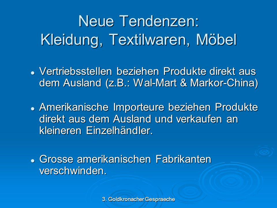 3. Goldkronacher Gespraeche Neue Tendenzen: Kleidung, Textilwaren, Möbel Vertriebsstellen beziehen Produkte direkt aus dem Ausland (z.B.: Wal-Mart & M