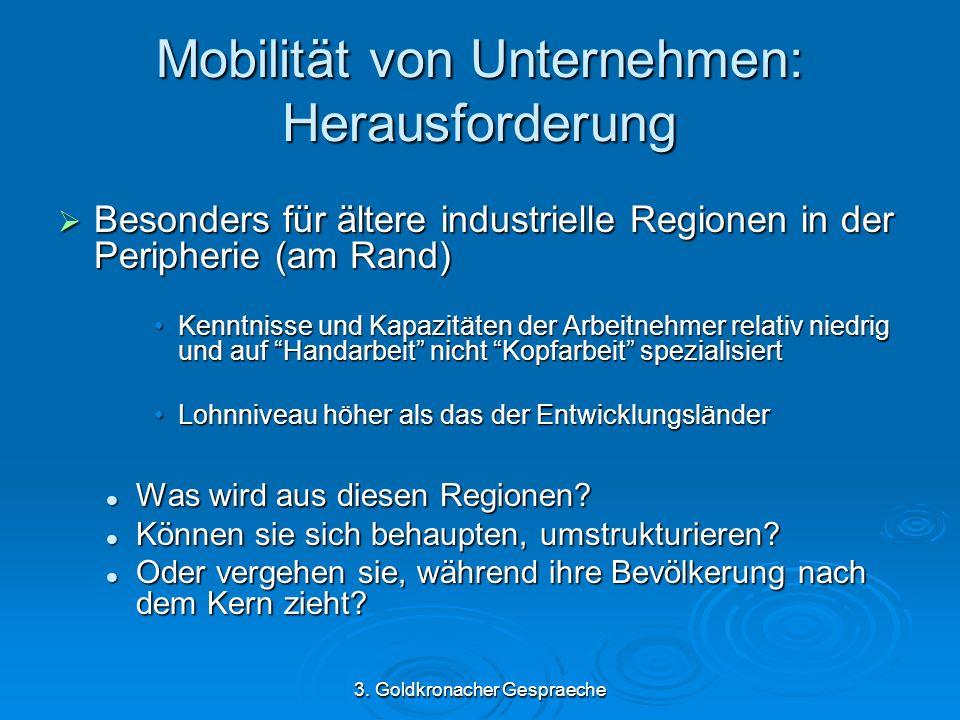 3. Goldkronacher Gespraeche Mobilität von Unternehmen: Herausforderung Besonders für ältere industrielle Regionen in der Peripherie (am Rand) Besonder