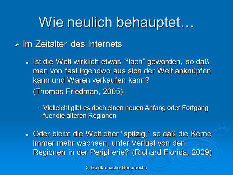 3. Goldkronacher Gespraeche Wie neulich behauptet… Im Zeitalter des Internets Im Zeitalter des Internets Ist die Welt wirklich etwas flach geworden, s