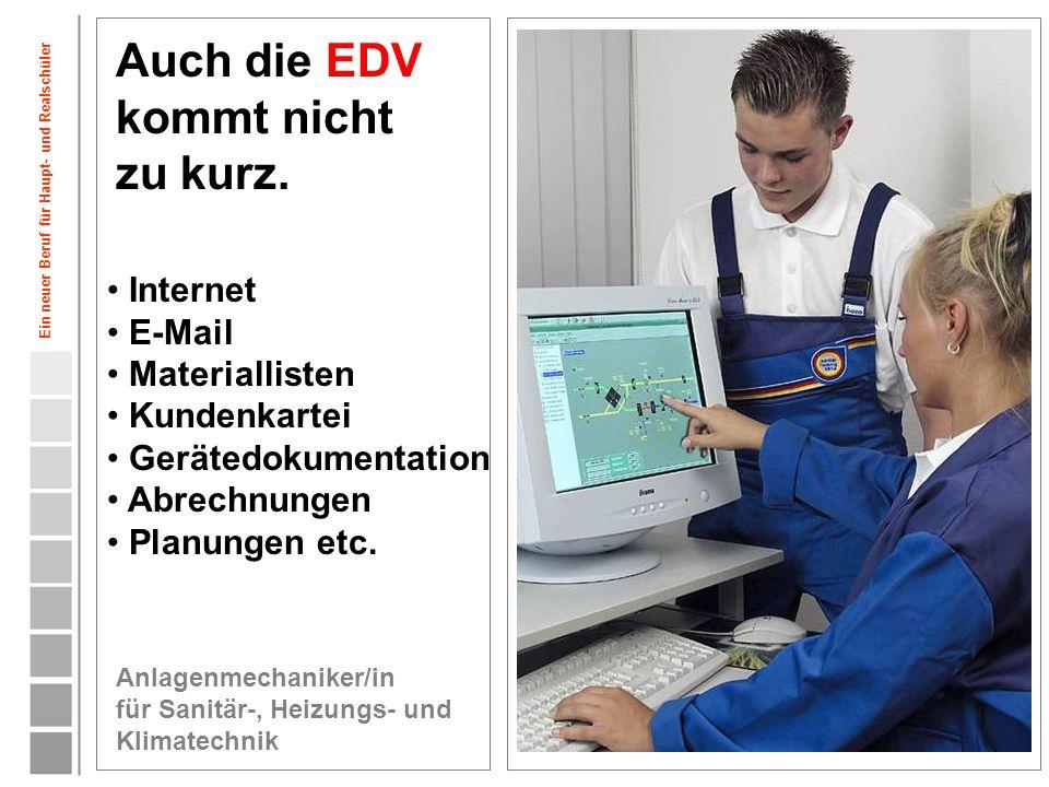 10 Auch die EDV kommt nicht zu kurz. Anlagenmechaniker/in für Sanitär-, Heizungs- und Klimatechnik Internet E-Mail Materiallisten Kundenkartei Geräted