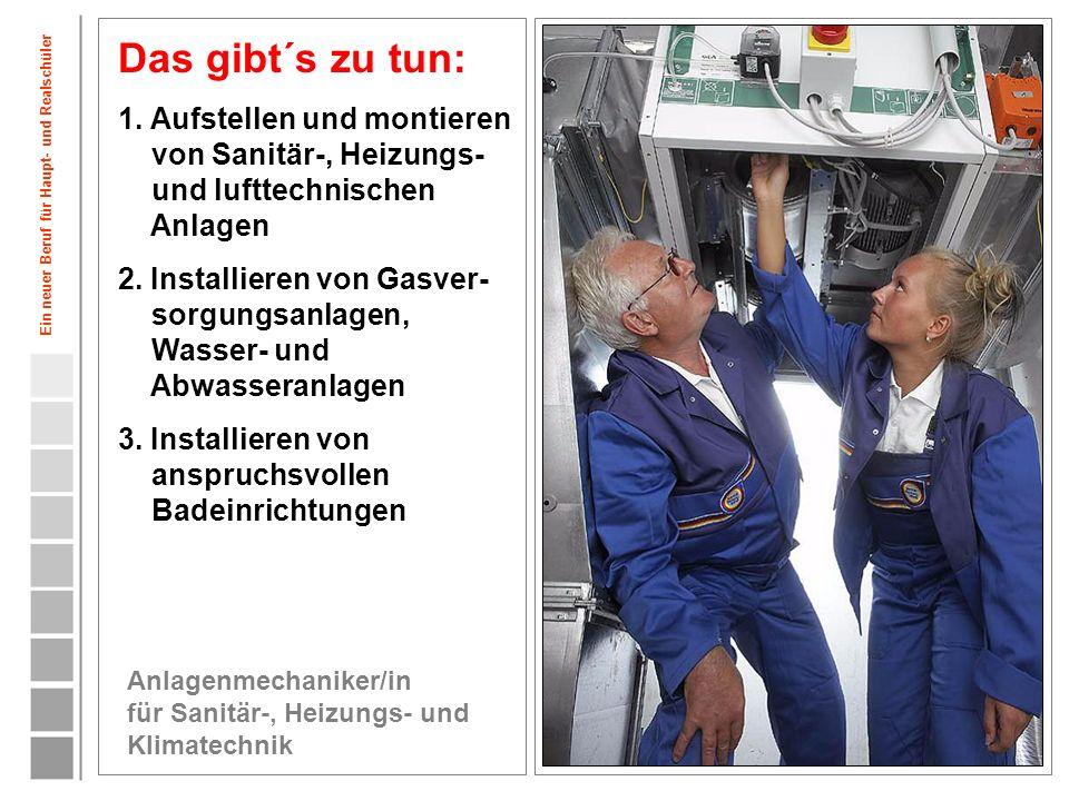 5 Das gibt´s zu tun: 1. Aufstellen und montieren von Sanitär-, Heizungs- und lufttechnischen Anlagen 2. Installieren von Gasver- sorgungsanlagen, Wass