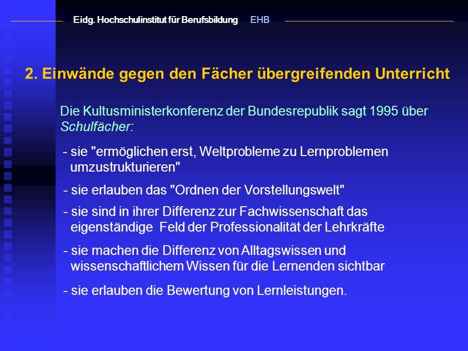 2. Einwände gegen den Fächer übergreifenden Unterricht Die Kultusministerkonferenz der Bundesrepublik sagt 1995 über Schulfächer: - sie
