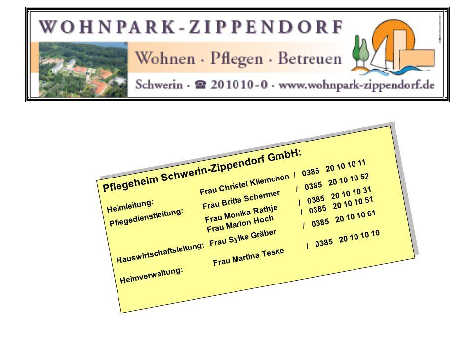 Pflegeheim Schwerin-Zippendorf GmbH: Heimleitung:Frau Christel Kliemchen / 0385 20 10 10 11 Pflegedienstleitung:Frau Britta Schermer / 0385 20 10 10 5