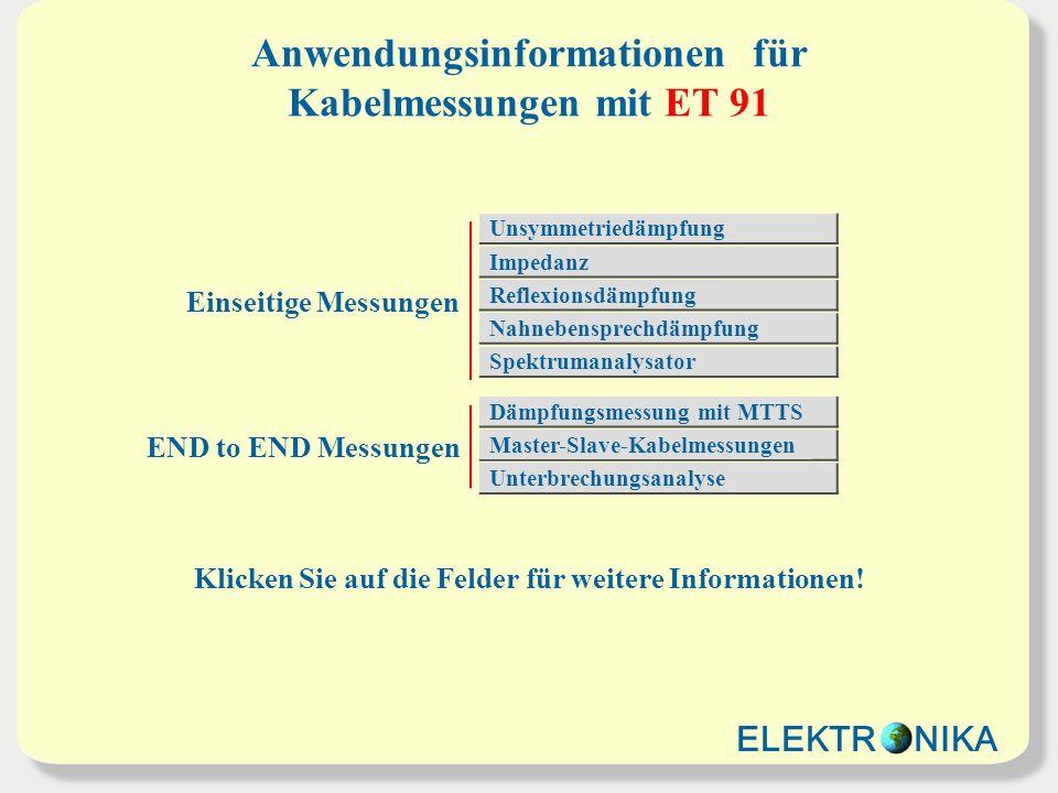 Anwendungsinformationen für Kabelmessungen mit ET 91 Einseitige Messungen END to END Messungen Unsymmetriedämpfung Impedanz Reflexionsdämpfung Nahnebe