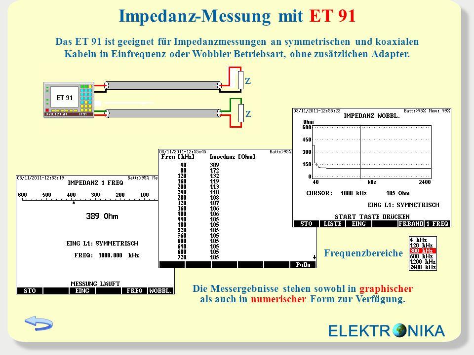 Messung der Reflexionsdämpfung mit ET 91 Das ET 91 ist geeignet für Messung der Reflexionsdämpfung an symmetrischen und koaxialen Kabeln in Einfrequenz oder Wobbler Betriebsart, ohne zusätzlichen Adapter.