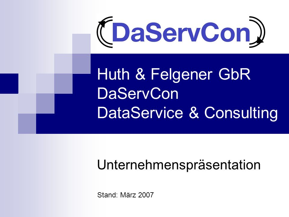 Huth & Felgener GbR DaServCon DataService & Consulting Unternehmenspräsentation Stand: März 2007