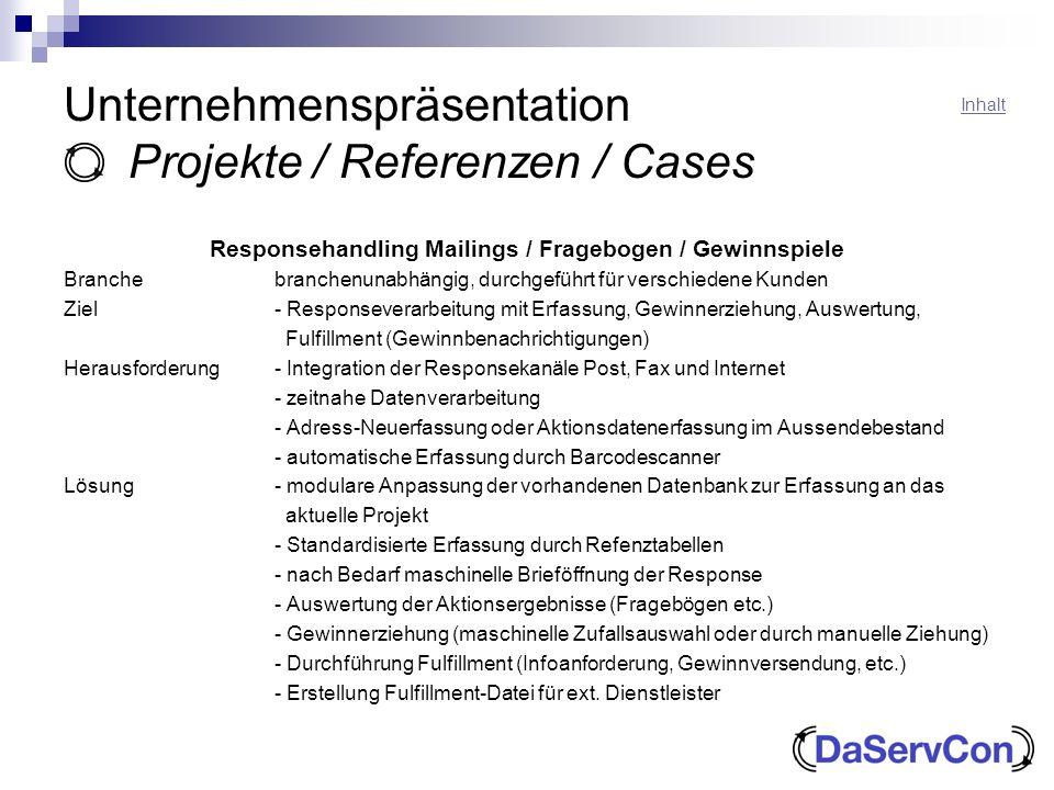 Unternehmenspräsentation Projekte / Referenzen / Cases Responsehandling Mailings / Fragebogen / Gewinnspiele Branchebranchenunabhängig, durchgeführt f