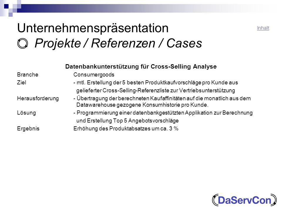 Unternehmenspräsentation Projekte / Referenzen / Cases Datenbankunterstützung für Cross-Selling Analyse BrancheConsumergoods Ziel- mtl. Erstellung der