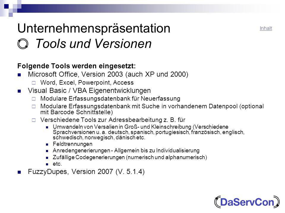 Unternehmenspräsentation Tools und Versionen Folgende Tools werden eingesetzt: Microsoft Office, Version 2003 (auch XP und 2000) Word, Excel, Powerpoi