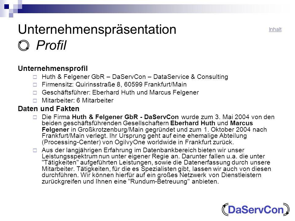 Unternehmenspräsentation Profil Unternehmensprofil Huth & Felgener GbR – DaServCon – DataService & Consulting Firmensitz: Quirinsstraße 8, 60599 Frank
