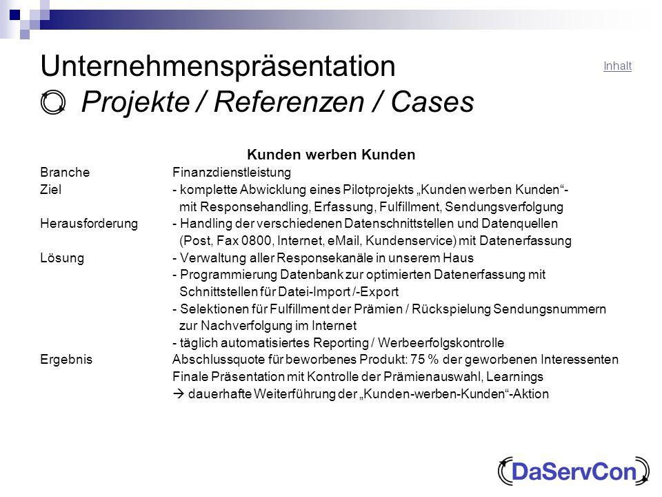 Unternehmenspräsentation Projekte / Referenzen / Cases Kunden werben Kunden BrancheFinanzdienstleistung Ziel- komplette Abwicklung eines Pilotprojekts