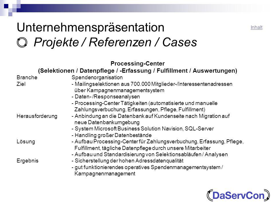 Unternehmenspräsentation Projekte / Referenzen / Cases Processing-Center (Selektionen / Datenpflege / -Erfassung / Fulfillment / Auswertungen) Branche