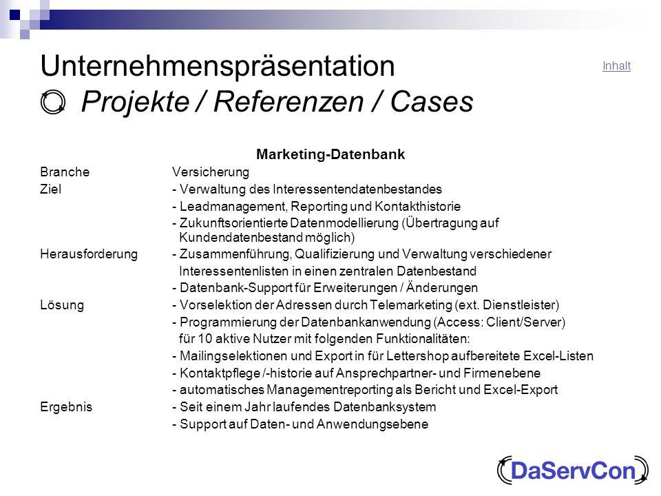 Unternehmenspräsentation Projekte / Referenzen / Cases Marketing-Datenbank BrancheVersicherung Ziel- Verwaltung des Interessentendatenbestandes - Lead