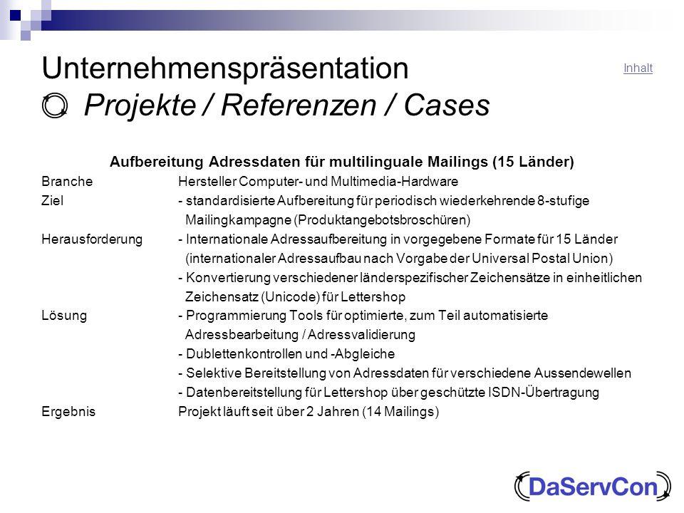 Unternehmenspräsentation Projekte / Referenzen / Cases Aufbereitung Adressdaten für multilinguale Mailings (15 Länder) BrancheHersteller Computer- und
