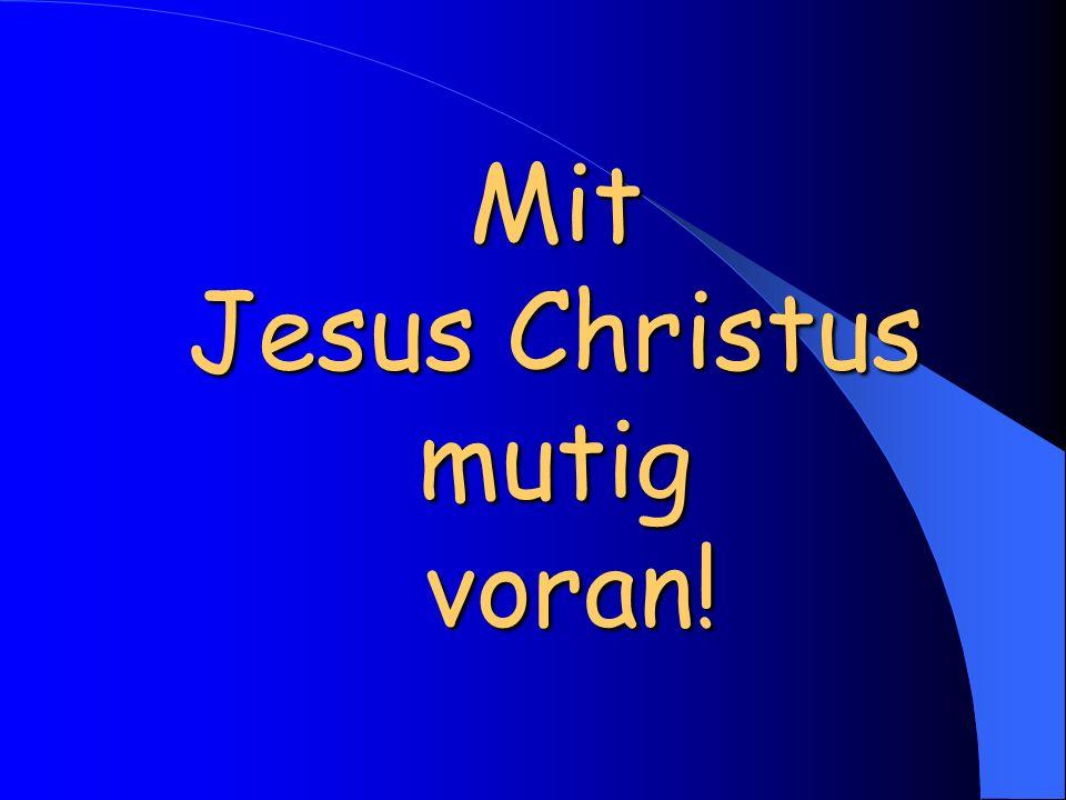 Mit Jesus Christus mutig voran!